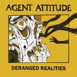 "AGENT ATTITUDE ""Deranged realities"" 12″ out now"