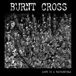 Burnt Cross – Life Is A Battlefield 7″ Out Now