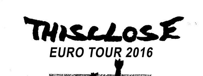 THISCLOSE Euro Tour 2016