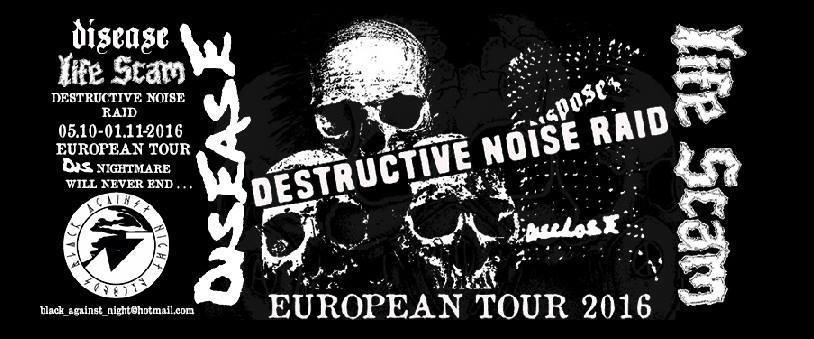 Disease & Life Scam Destructive noise raid Euro tour 2016