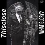 THISCLOSE new EP What Glory?